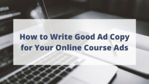 How to write a good ad copy for your online course